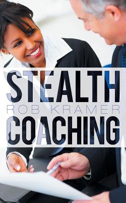 Stealth Coaching By Kramer, Rob